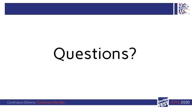Continuous Delivery. Continuous DevOps. KYIV, 2020 Questions?