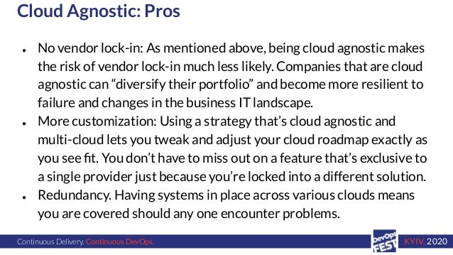 Continuous Delivery. Continuous DevOps. KYIV, 2020 Cloud Agnostic: Pros ● No vendor lock-in: As mentioned above, being clo...