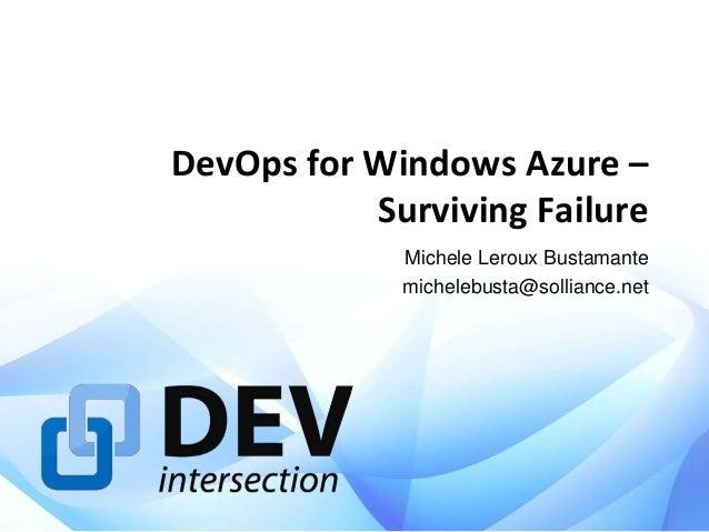 DevOps for Windows Azure – Surviving Failure Michele Leroux Bustamante michelebusta@solliance.net