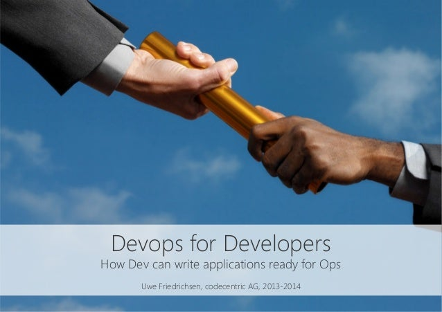 Devops for Developers How Dev can write applications ready for Ops  Uwe Friedrichsen, codecentric AG, 2013-2014