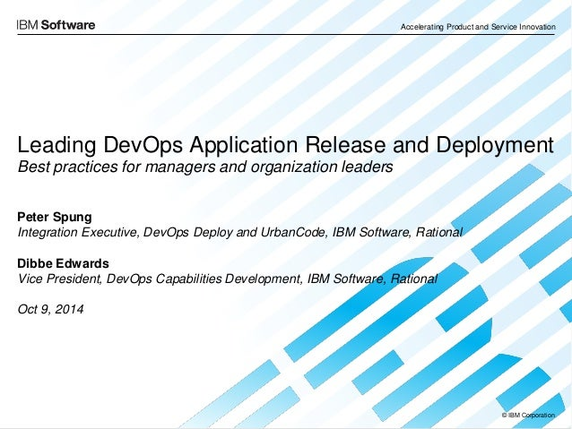 © IBM Corporation Accelerating Product and Service Innovation Leading DevOps Application Release and Deployment Best pract...
