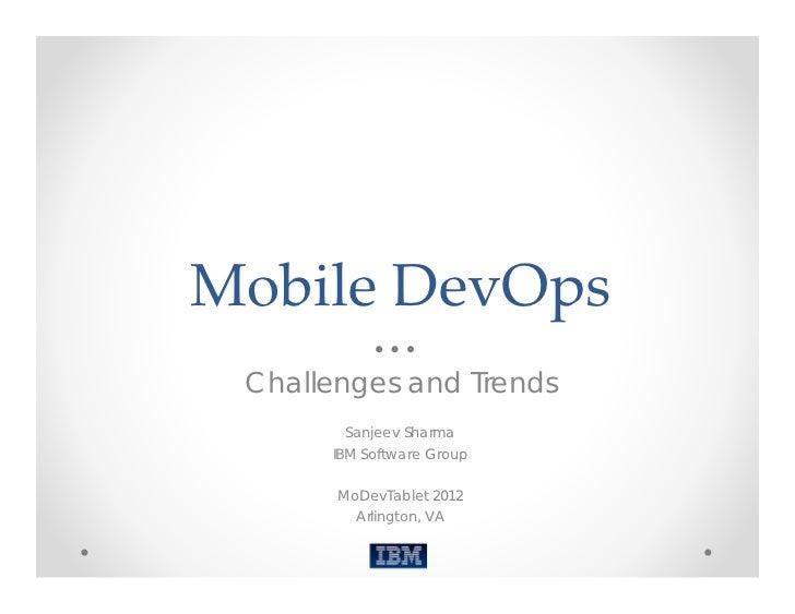 MobileDevOps Challenges and Trends        Sanjeev Sharma      IBM Software Group       MoDevTablet 2012         Arlington...