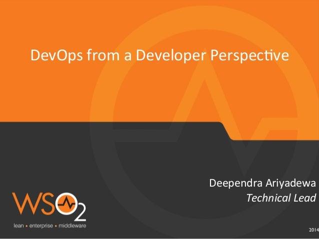 2014 Technical  Lead   Deependra  Ariyadewa   DevOps  from  a  Developer  Perspec6ve