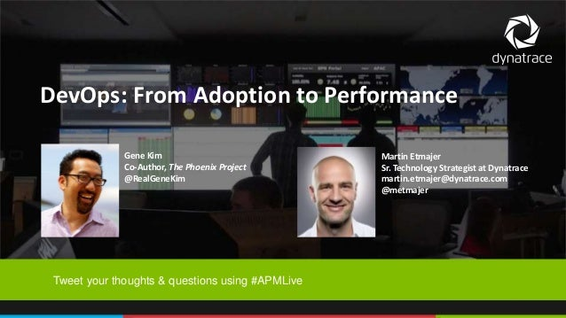1 COMPANY CONFIDENTIAL – DO NOT DISTRIBUTE #APMLive DevOps: From Adoption to Performance Tweet your thoughts & questions u...