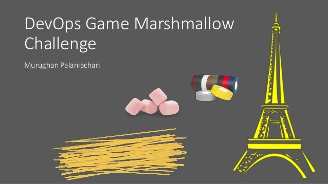 DevOps Game Marshmallow Challenge Murughan Palaniachari