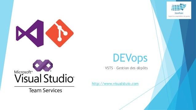 DEVops VSTS – Gestion des dépôts http://www.visualstuio.com
