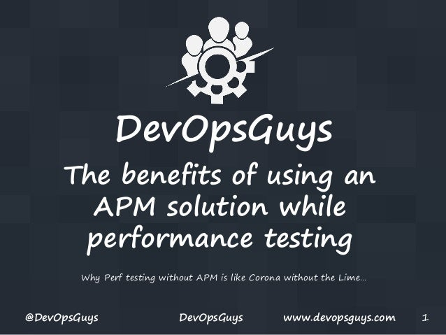 DevOpsGuys The benefits of using an APM solution while performance testing Why Perf testing without APM is like Corona wit...