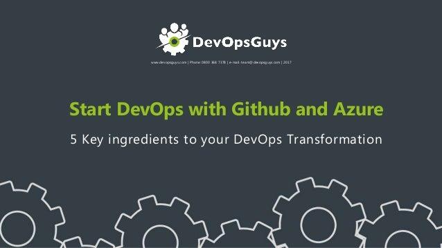 www.devopsguys.com | Phone: 0800 368 7378 | e-mail: team@devopsguys.com | 2017 Start DevOps with Github and Azure 5 Key in...