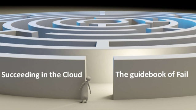 The guidebook of FailSucceeding in the Cloud