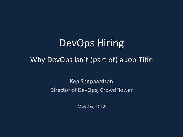 DevOps HiringWhy DevOps isn't (part of) a Job Title              Ken Sheppardson      Director of DevOps, CrowdFlower     ...