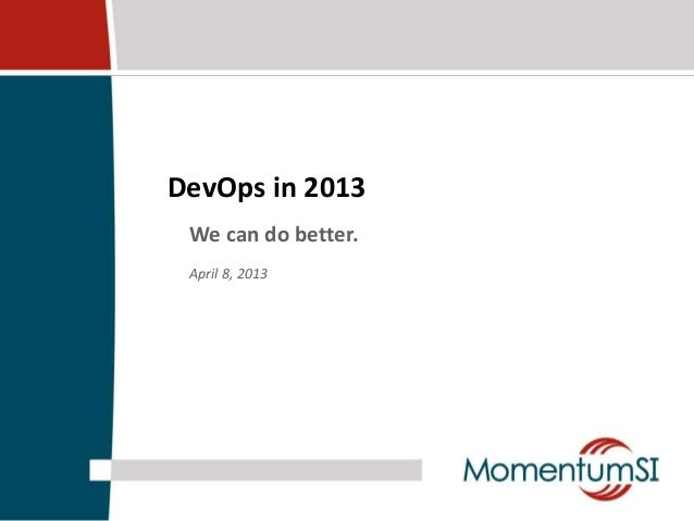 DevOps in 2013 We can do better. April 8, 2013