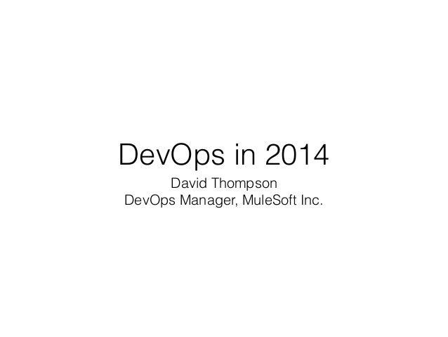 DevOps in 2014 David Thompson DevOps Manager, MuleSoft Inc.