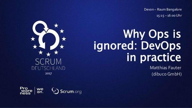 2017 Matthias Fauter Why Ops is ignored: DevOps in practice (dibuco GmbH) Devon – Raum Bangalore 15:15 – 16:00 Uhr