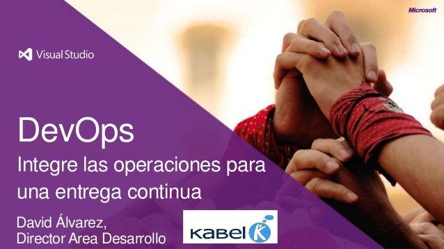 DevOpsIntegre las operaciones parauna entrega continuaDavid Álvarez,Director Area Desarrollo