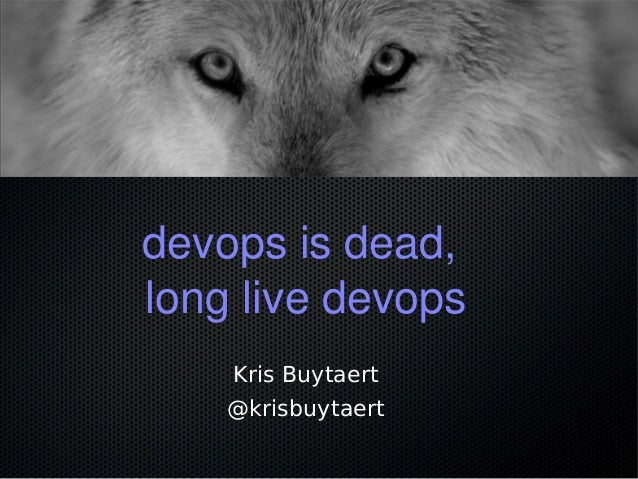 devops is dead, long live devops Kris Buytaert @krisbuytaert