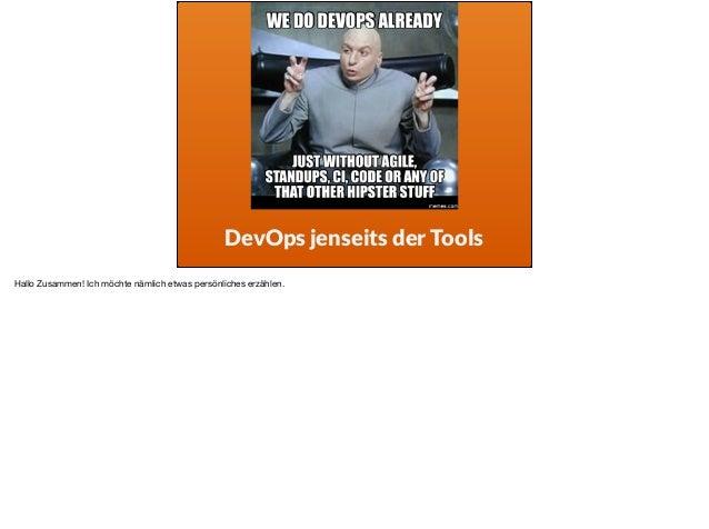 DevOps jenseits der Tools Hallo Zusammen! Ich möchte nämlich etwas persönliches erzählen.