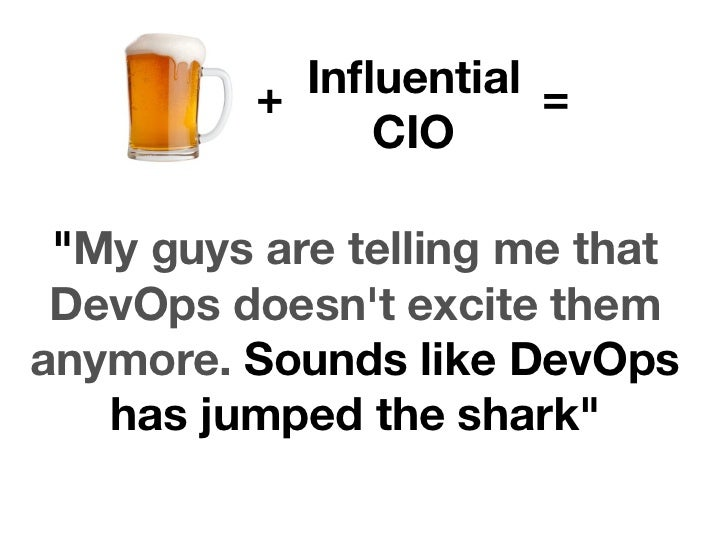 """+ Influential =               CIO """"My guys are telling me that DevOps doesnt excite themanymore. Sounds like DevOps   has j..."""