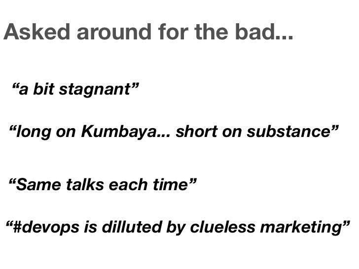 "Asked around for the bad...""a bit stagnant""""long on Kumbaya... short on substance""""Same talks each time""""#devops is dillut..."