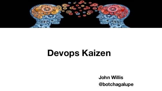 Devops Kaizen John Willis @botchagalupe