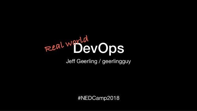 DevOps Jeff Geerling / geerlingguy #NEDCamp2018 Real world