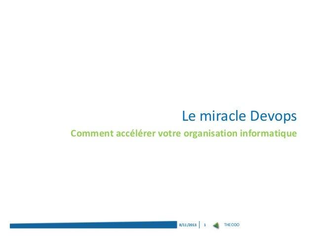 THEODO8/11/2013 1 Comment accélérer votre organisation informatique Le miracle Devops