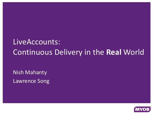 LiveAccounts:Continuous Delivery in the Real WorldNish MahantyLawrence Song