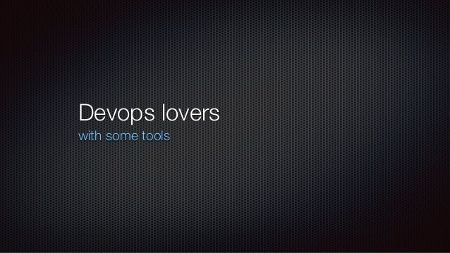 Devops lovers with some tools