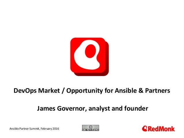 10.20.2005 DevOps Market / Opportunity for Ansible & Partners James Governor, analyst and founder Ansible Partner Summit, ...