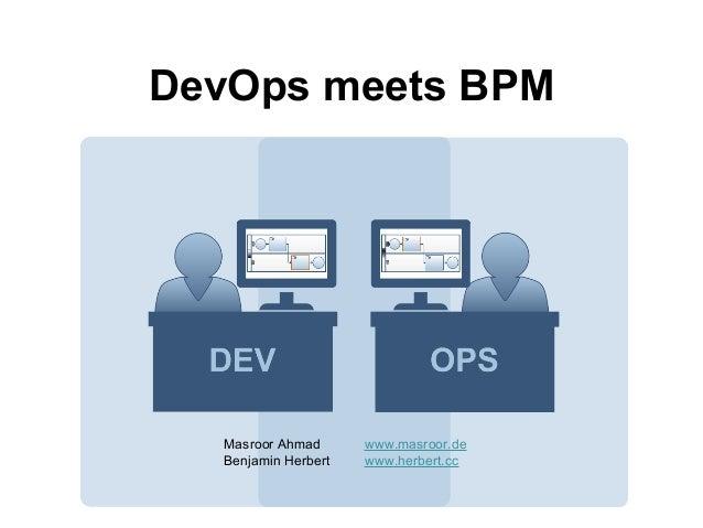 DevOps meets BPM  Masroor Ahmad www.masroor.de  Benjamin Herbert www.herbert.cc