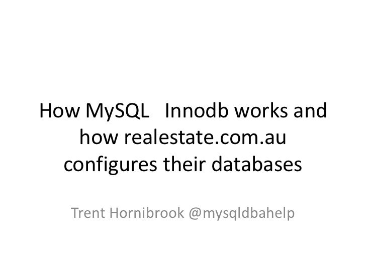 How MySQL Innodb works and    how realestate.com.au  configures their databases   Trent Hornibrook @mysqldbahelp