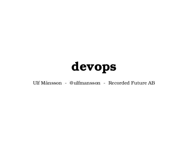 devops Ulf Månsson  ­  @ulfmansson  ­  Recorded Future AB