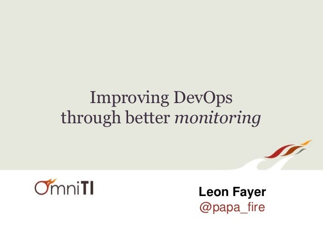 Improving DevOps  through better monitoring  Leon Fayer  @papa_fire