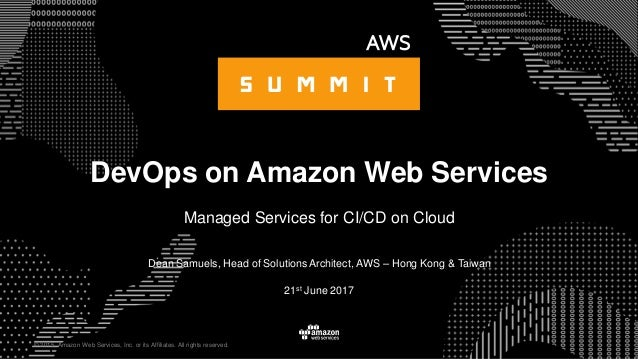 © 2015, Amazon Web Services, Inc. or its Affiliates. All rights reserved. Dean Samuels, Head of Solutions Architect, AWS –...