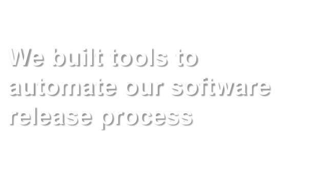 We built tools to automate our software release process https://secure.flickr.com/photos/lindseygee/5894617854/