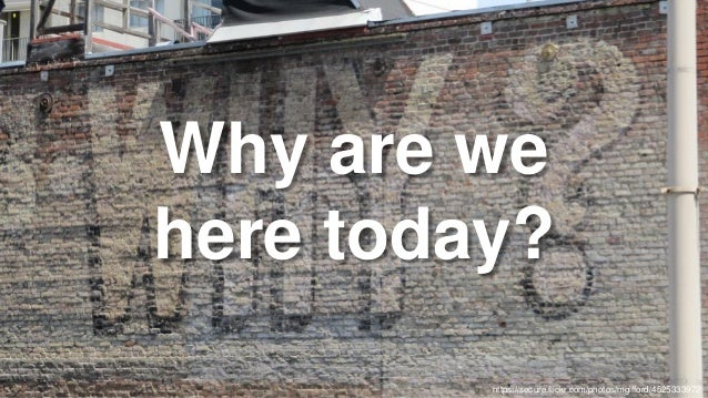 https://secure.flickr.com/photos/mgifford/4525333972 Why are we here today?