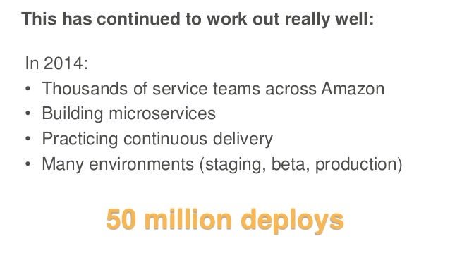 This has continued to work out really well: In 2014: • Thousands of service teams across Amazon • Building microservices •...