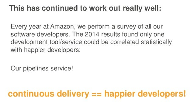 This has continued to work out really well: Every year at Amazon, we perform a survey of all our software developers. The ...