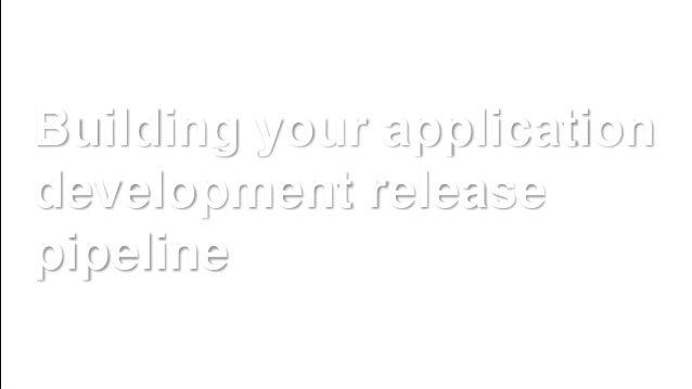 Building your application development release pipeline https://www.flickr.com/photos/seattlemunicipalarchives/12504672623/
