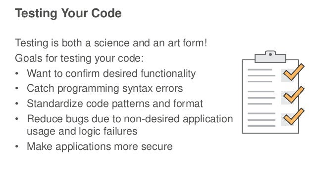 Testing Your Code Testing is both a science and an art form! Goals for testing your code: • Want to confirm desired functi...