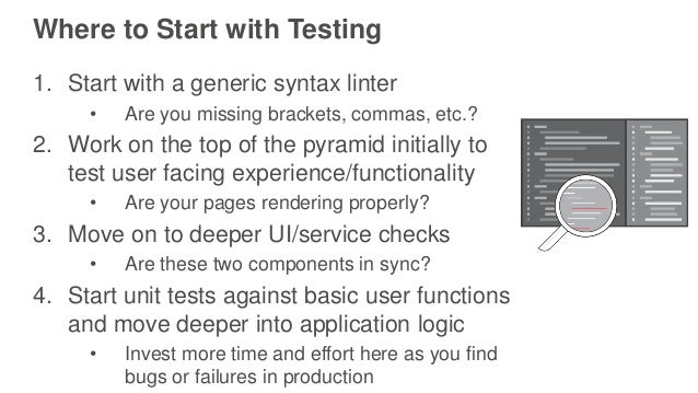 Where to Start with Testing 1. Start with a generic syntax linter • Are you missing brackets, commas, etc.? 2. Work on the...