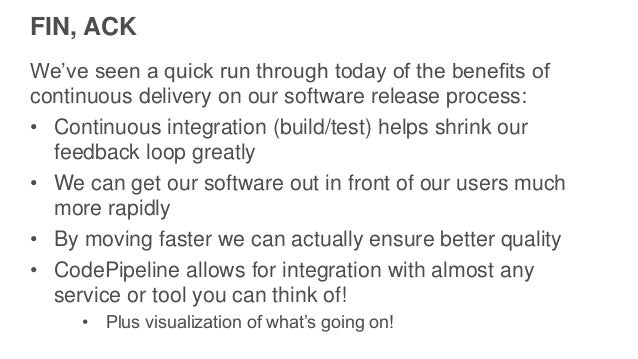 FIN, ACK We've seen a quick run through today of the benefits of continuous delivery on our software release process: • Co...