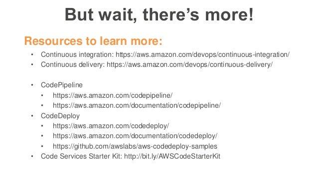 Resources to learn more: • Continuous integration: https://aws.amazon.com/devops/continuous-integration/ • Continuous deli...