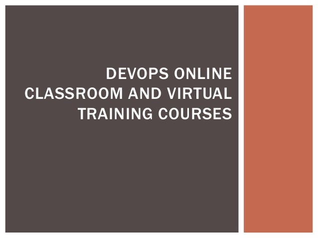 DEVOPS ONLINE CLASSROOM AND VIRTUAL TRAINING COURSES