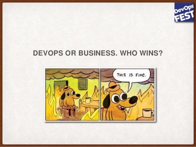 DEVOPS OR BUSINESS. WHO WINS?