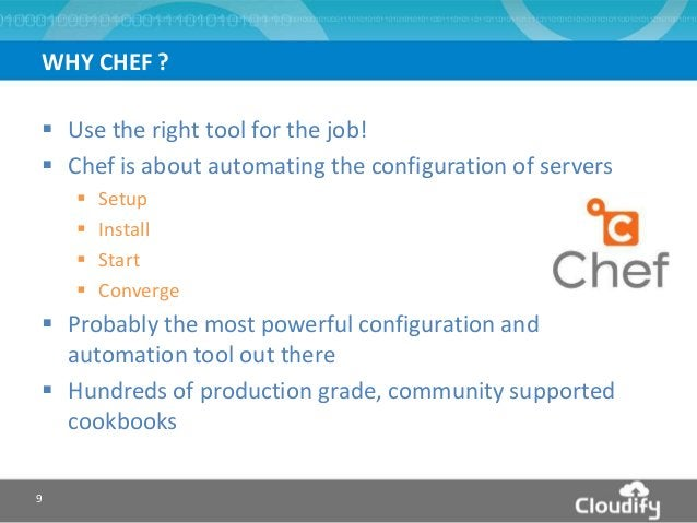  Use the right tool for the job!  Chef is about automating the configuration of servers  Setup  Install  Start  Conv...