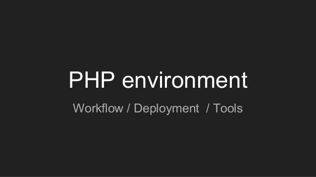 PHP environment Workflow / Deployment / Tools