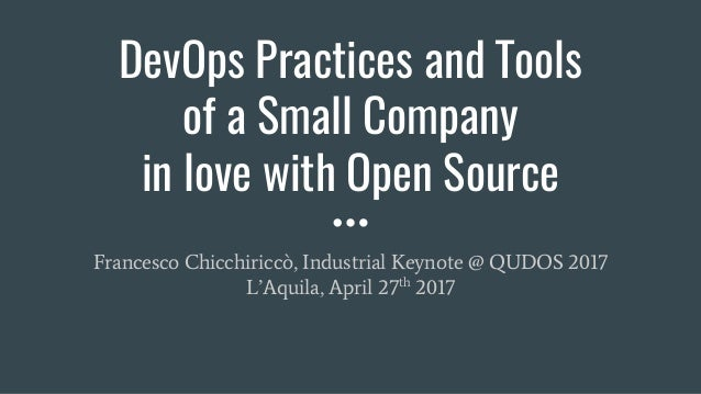 DevOps Practices and Tools of a Small Company in love with Open Source Francesco Chicchiriccò, Industrial Keynote @ QUDOS ...