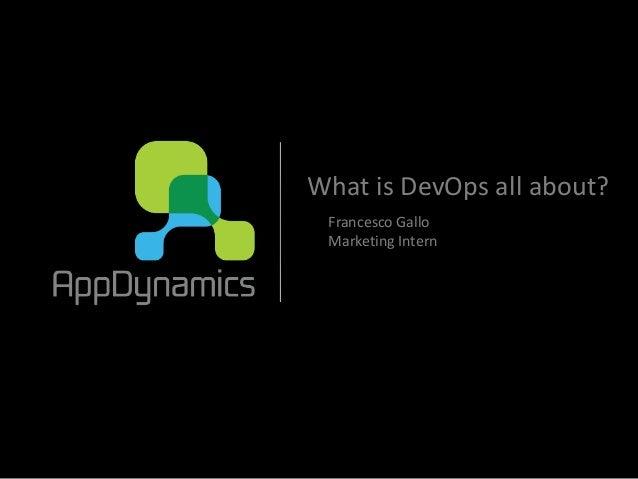 What is DevOps all about? Francesco Gallo Marketing Intern