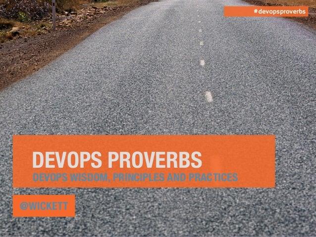 DEVOPS PROVERBS @WICKETT DEVOPS WISDOM, PRINCIPLES AND PRACTICES