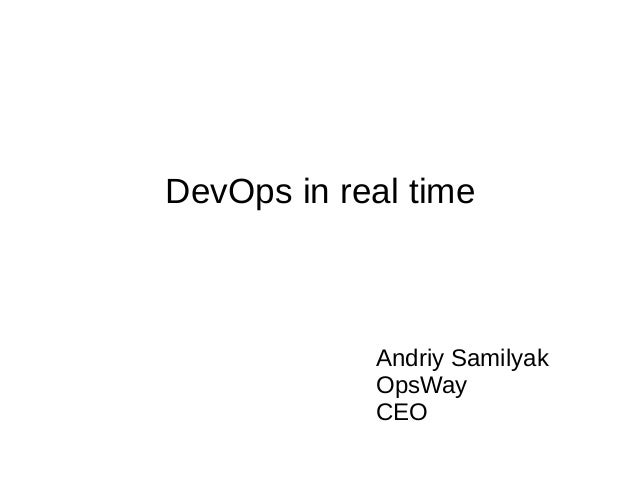DevOps in real time Andriy Samilyak OpsWay CEO